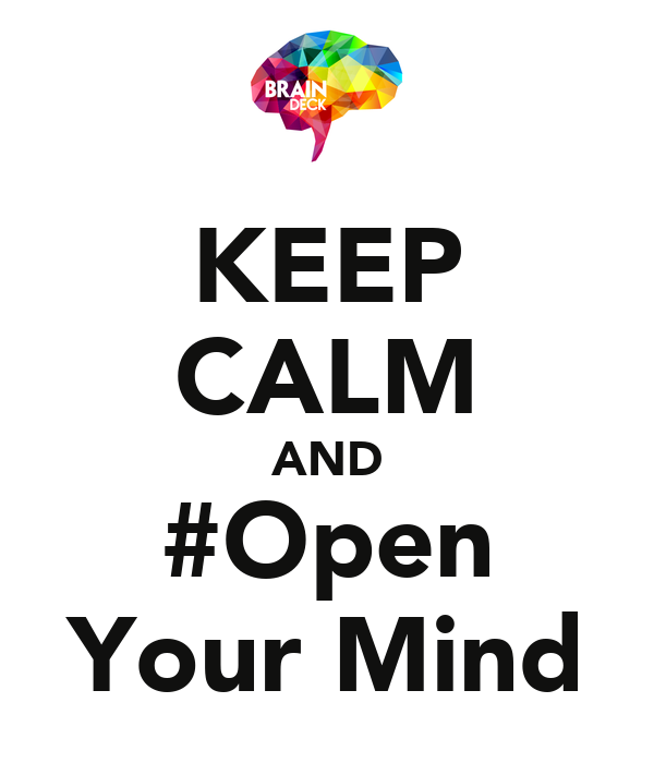 KEEP CALM AND #Open Your Mind