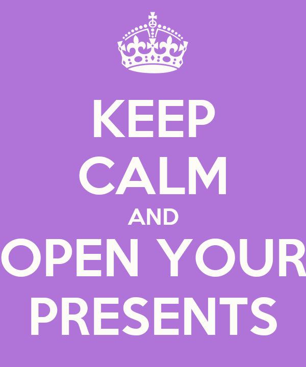 KEEP CALM AND OPEN YOUR PRESENTS