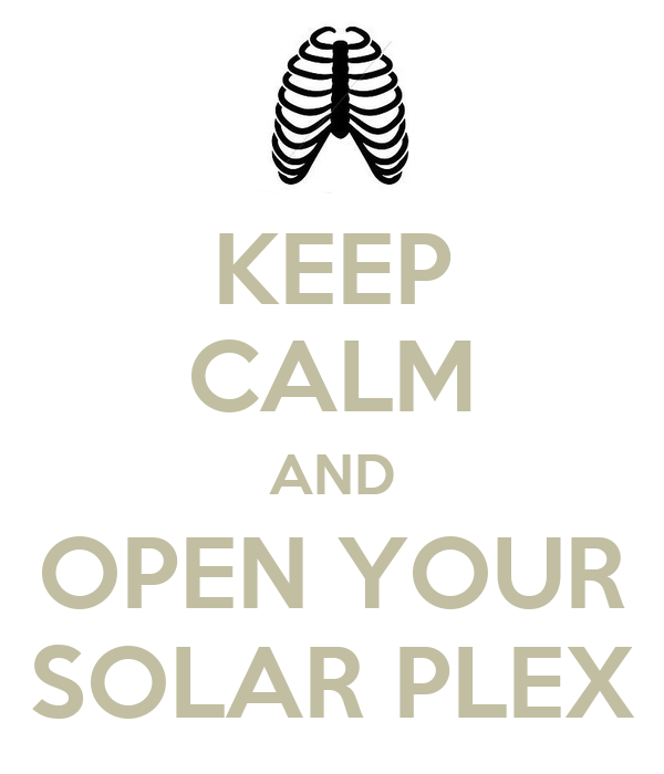 KEEP CALM AND OPEN YOUR SOLAR PLEX