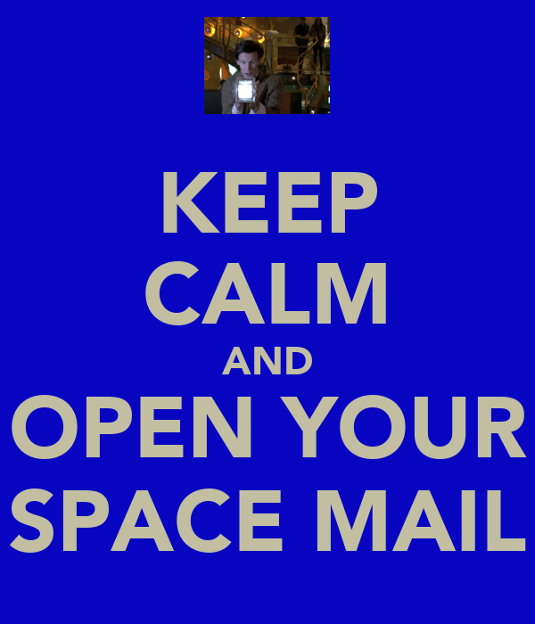 KEEP CALM AND OPEN YOUR SPACE MAIL