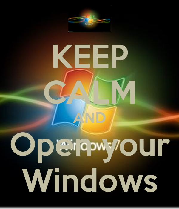 KEEP CALM AND Open your Windows