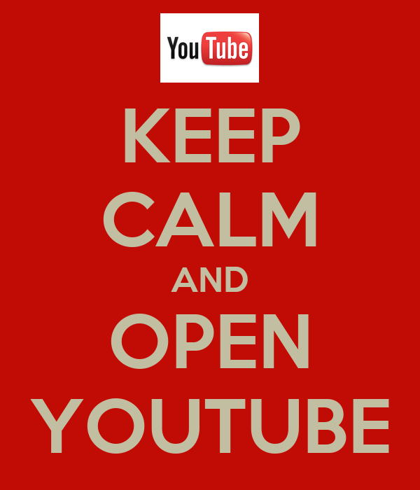 KEEP CALM AND OPEN YOUTUBE
