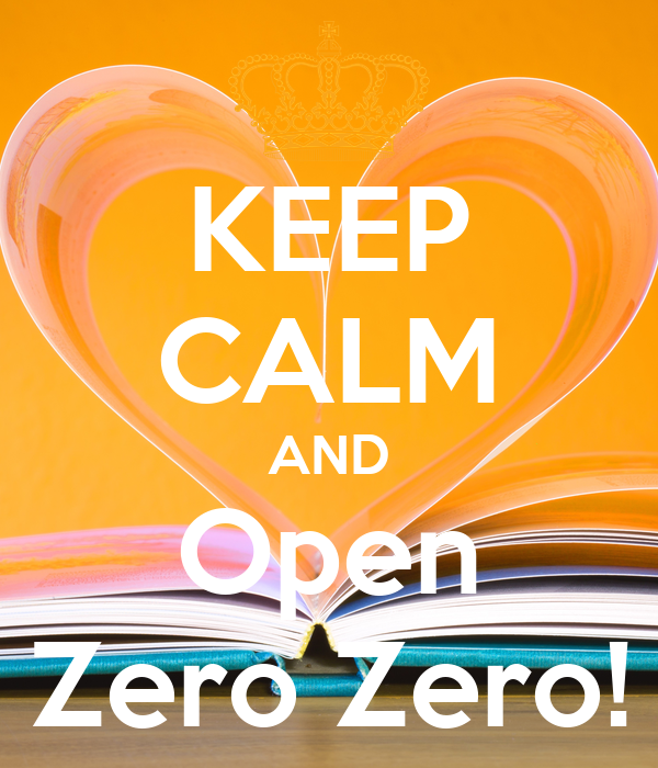 KEEP CALM AND Open Zero Zero!