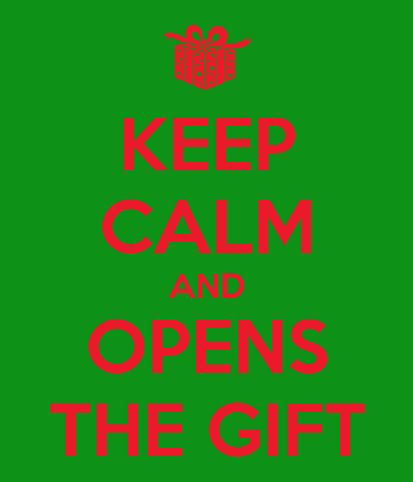 KEEP CALM AND OPENS THE GIFT