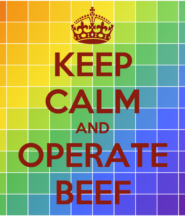 KEEP CALM AND OPERATE BEEF