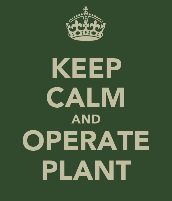 KEEP CALM AND OPERATE PLANT