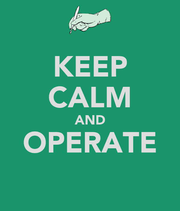 KEEP CALM AND OPERATE