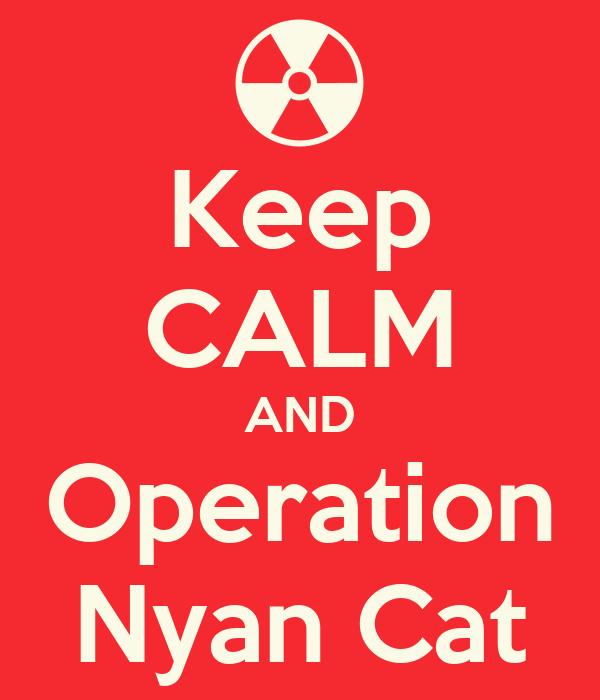 Keep CALM AND Operation Nyan Cat