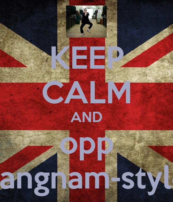 KEEP CALM AND opp gangnam-style