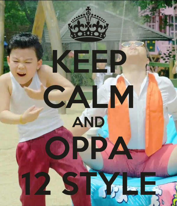KEEP CALM AND OPPA 12 STYLE