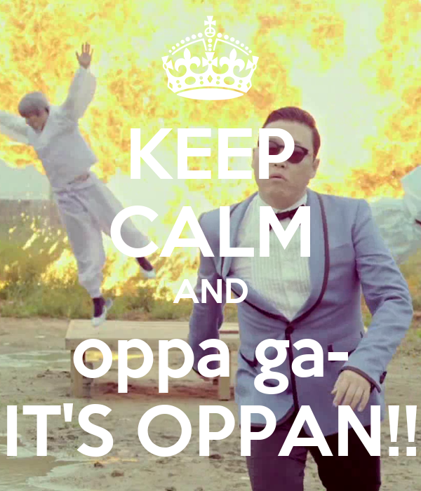 KEEP CALM AND oppa ga- IT'S OPPAN!!