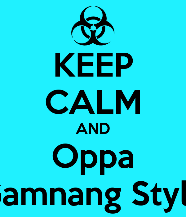 KEEP CALM AND Oppa Gamnang Style