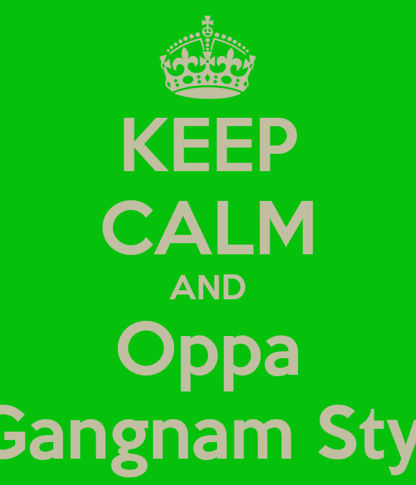 KEEP CALM AND Oppa Gangnam Styl