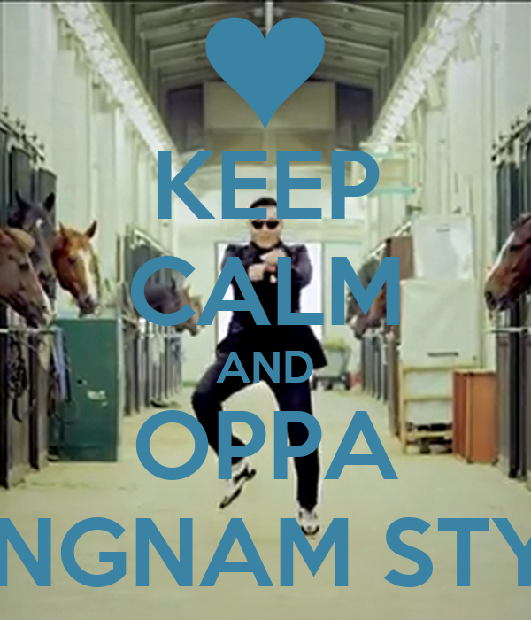 KEEP CALM AND OPPA GANGNAM STYLE!