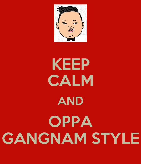 KEEP CALM AND OPPA GANGNAM STYLE