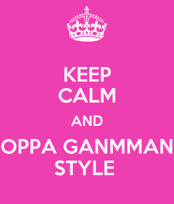 KEEP CALM AND OPPA GANMMAN STYLE