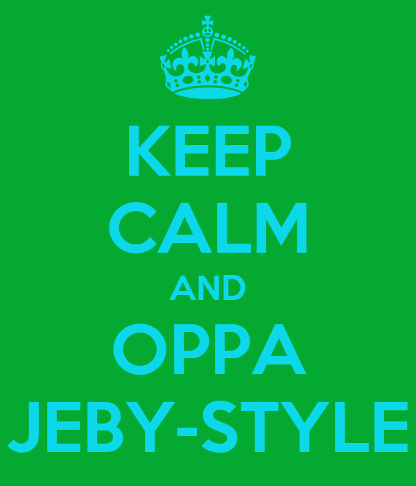 KEEP CALM AND OPPA JEBY-STYLE