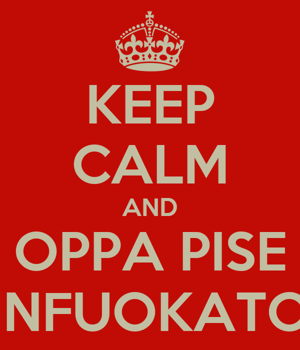 KEEP CALM AND OPPA PISE INFUOKATO