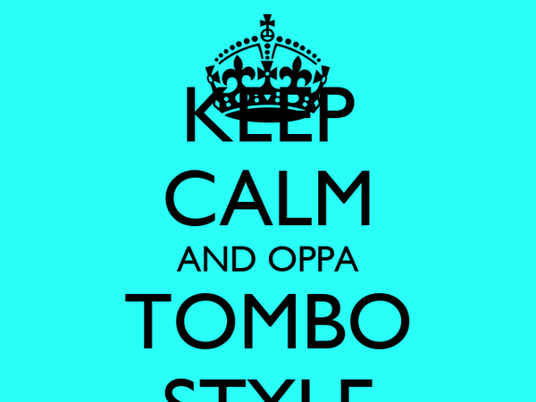 KEEP CALM AND OPPA TOMBO STYLE