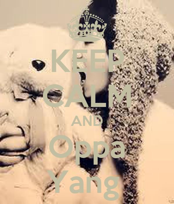 KEEP CALM AND Oppa Yang