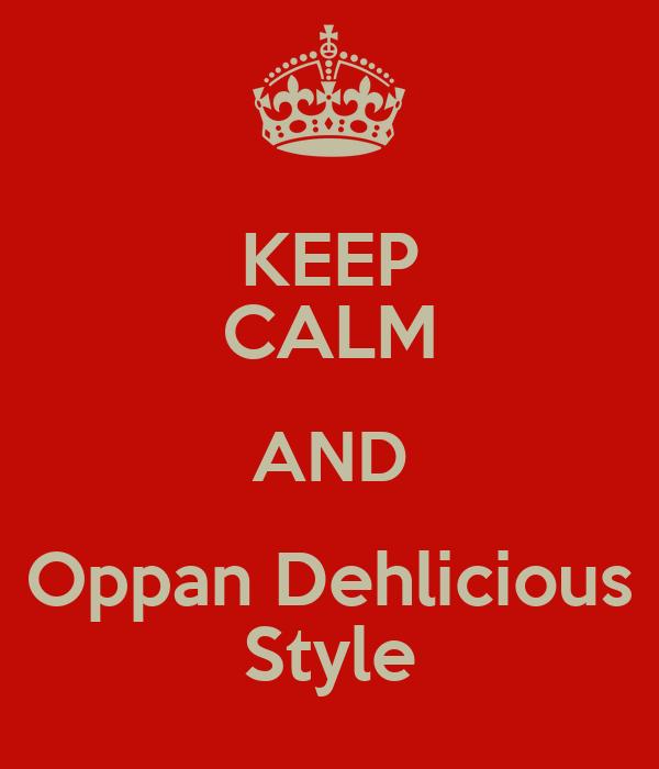 KEEP CALM AND Oppan Dehlicious Style