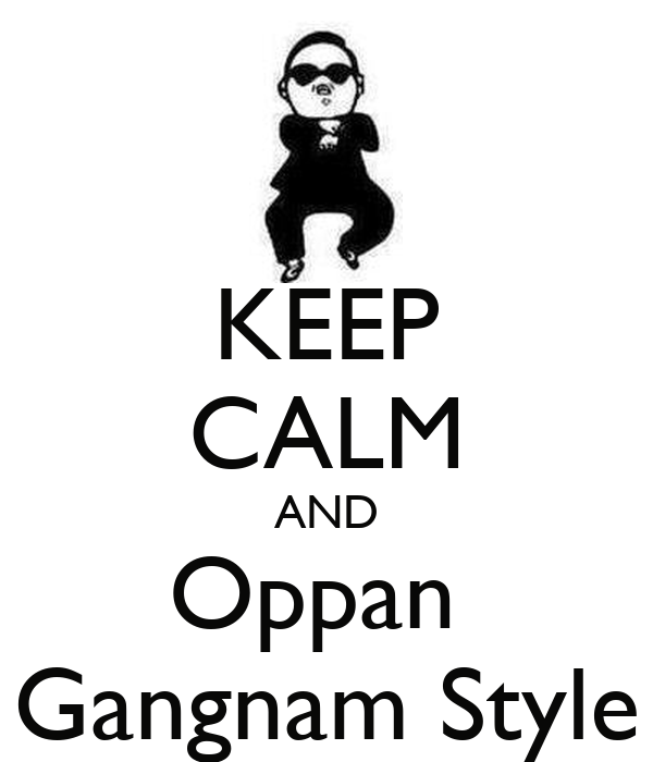 KEEP CALM AND Oppan  Gangnam Style