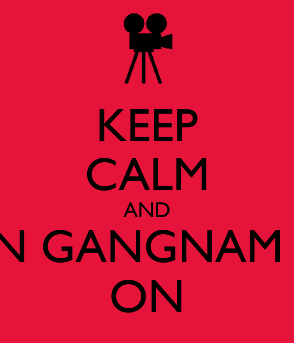 KEEP CALM AND OPPAN GANGNAM STYLE ON