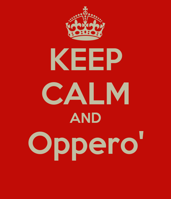 KEEP CALM AND Oppero'
