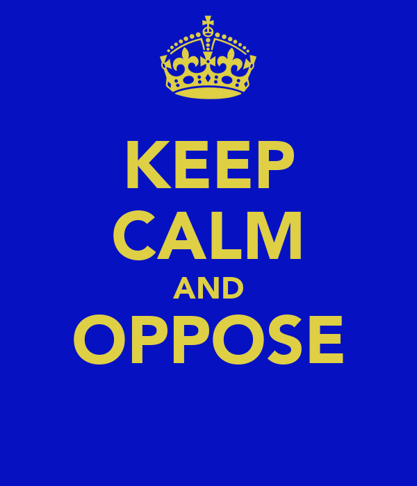 KEEP CALM AND OPPOSE