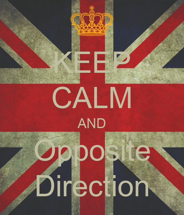 KEEP CALM AND Opposite Direction