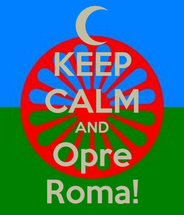 KEEP CALM AND Opre Roma!