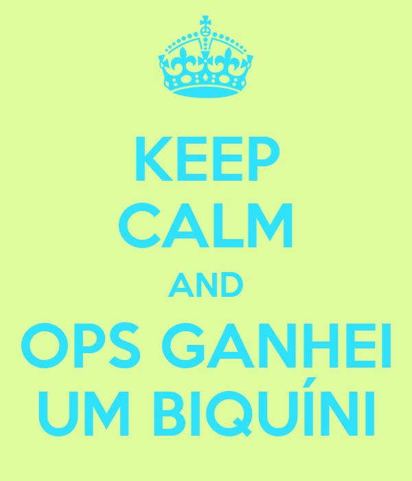 KEEP CALM AND OPS GANHEI UM BIQUÍNI