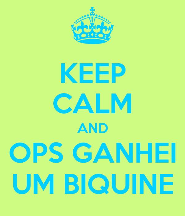 KEEP CALM AND OPS GANHEI UM BIQUINE