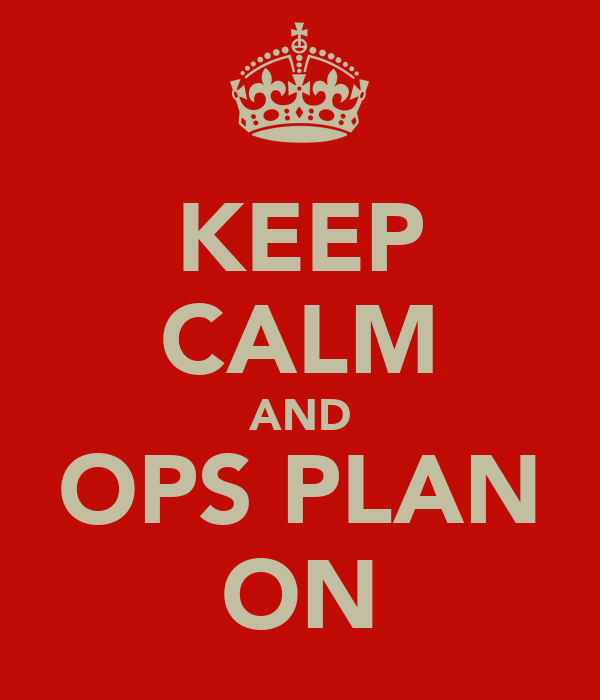 KEEP CALM AND OPS PLAN ON