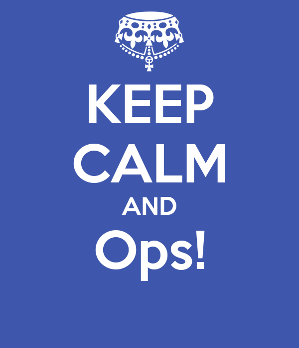 KEEP CALM AND Ops!