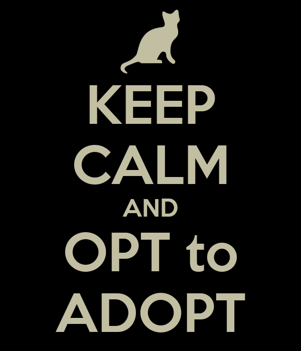 KEEP CALM AND OPT to ADOPT