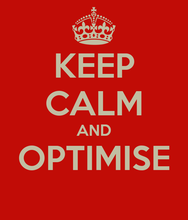 KEEP CALM AND OPTIMISE