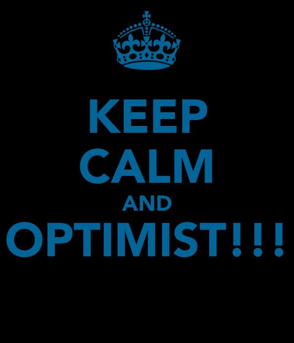 KEEP CALM AND OPTIMIST!!!