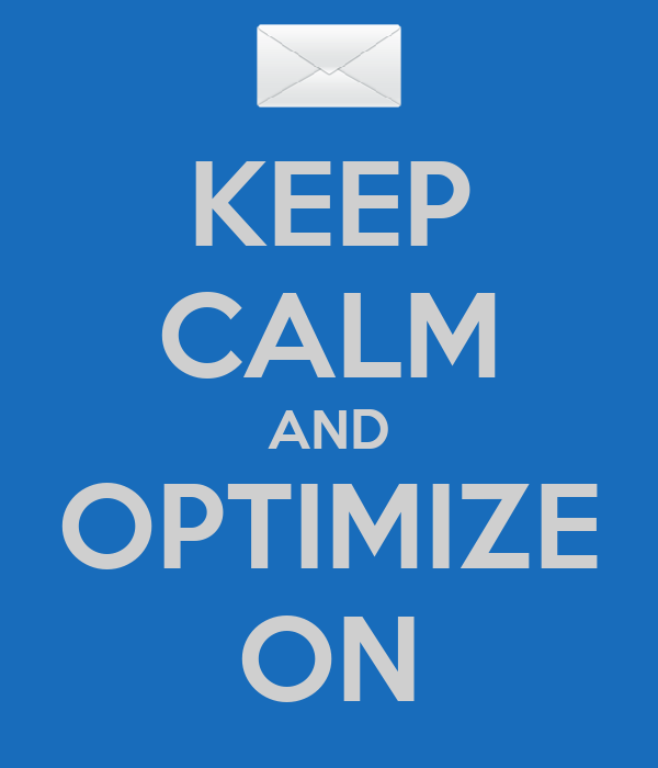 KEEP CALM AND OPTIMIZE ON