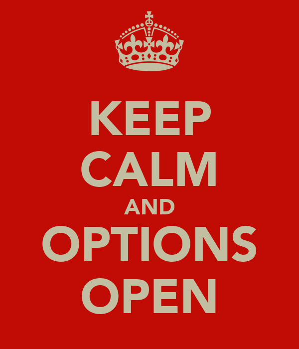 KEEP CALM AND OPTIONS OPEN