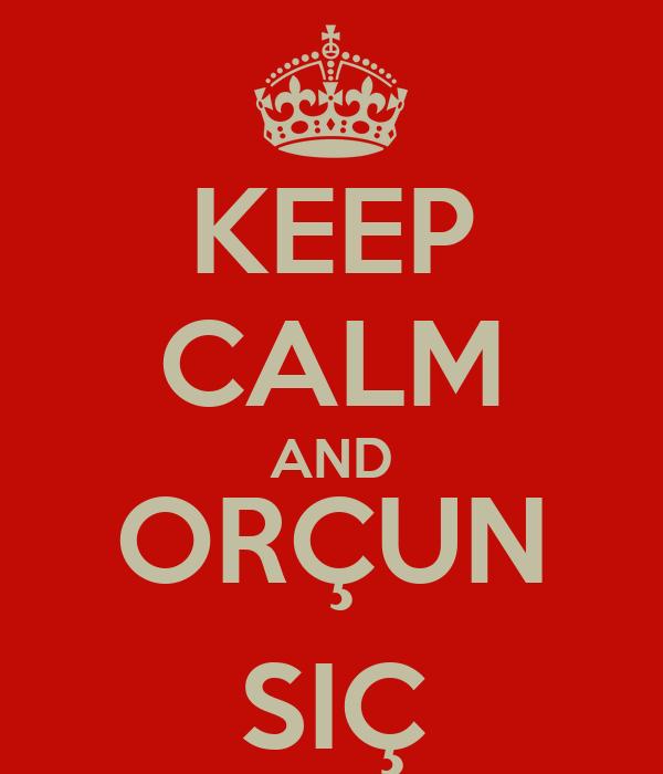 KEEP CALM AND ORÇUN SIÇ