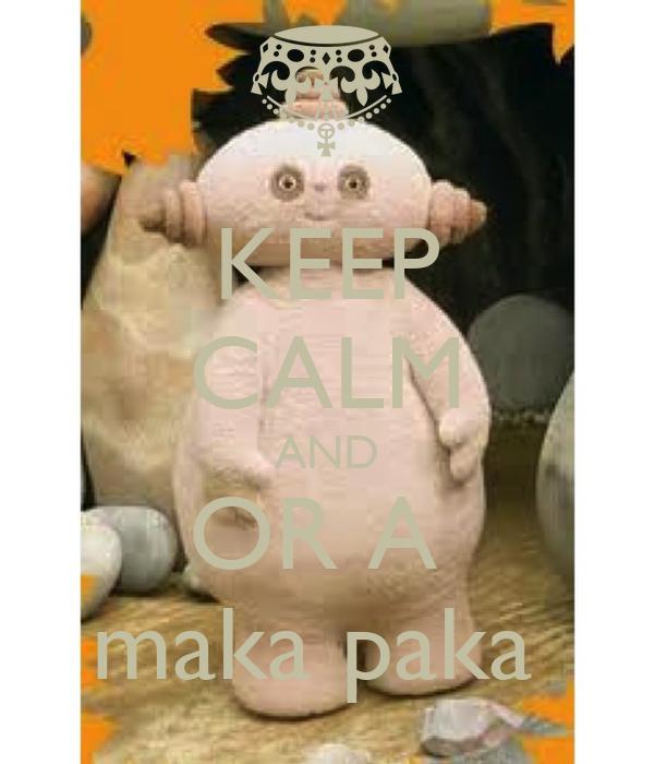 KEEP CALM AND OR A  maka paka