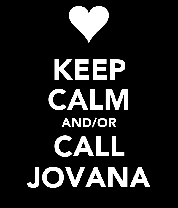 KEEP CALM AND/OR CALL JOVANA