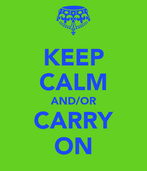 KEEP CALM AND/OR CARRY ON
