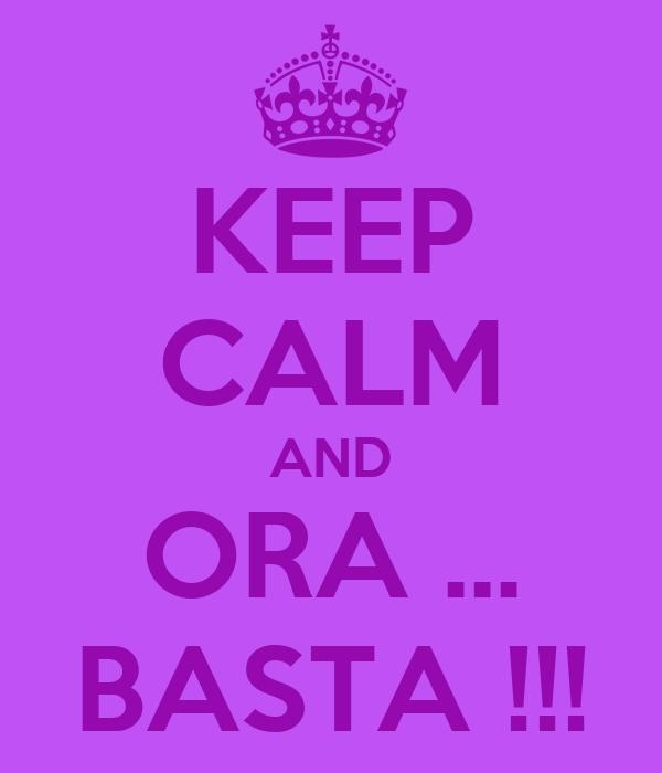 KEEP CALM AND ORA ... BASTA !!!