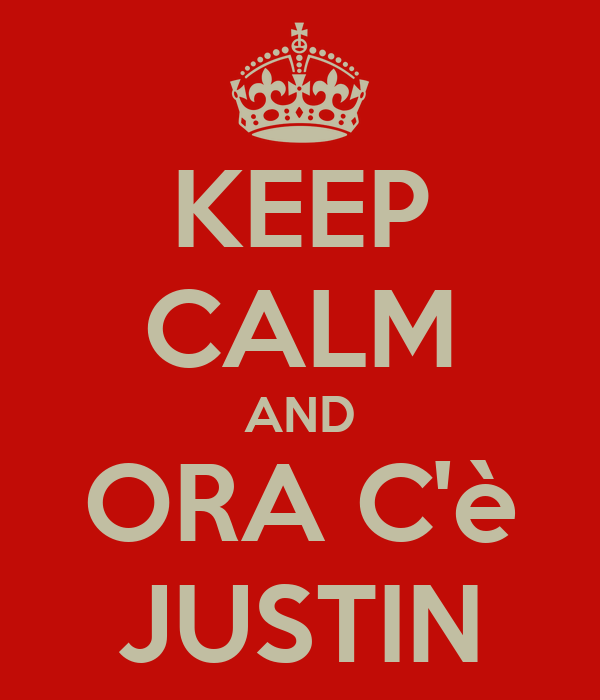 KEEP CALM AND ORA C'è JUSTIN
