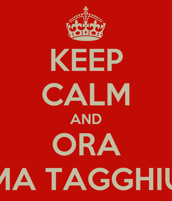 KEEP CALM AND ORA MA TAGGHIU
