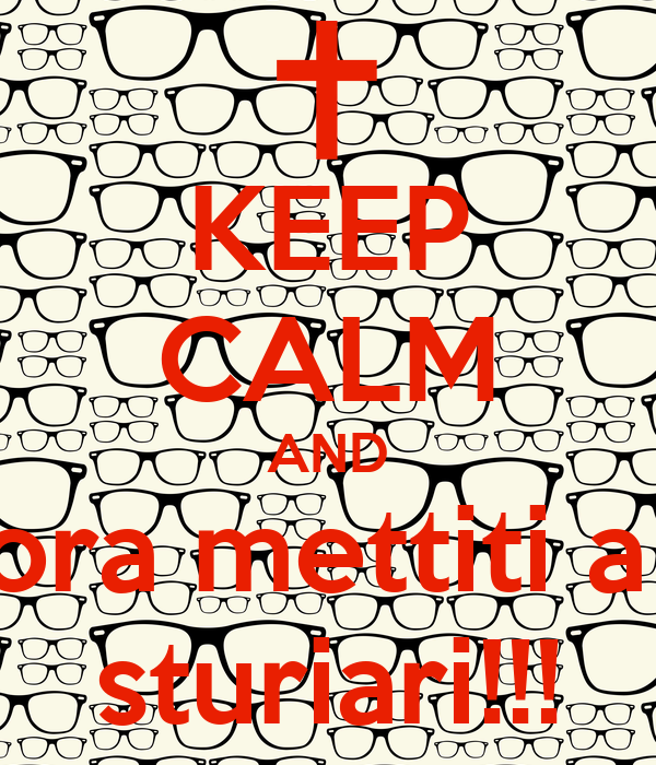 KEEP CALM AND ora mettiti a  sturiari!!!
