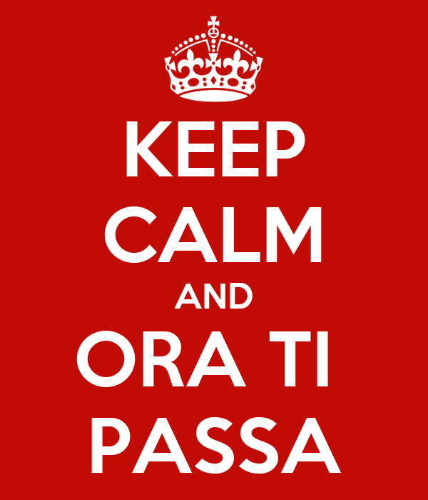 KEEP CALM AND ORA TI  PASSA