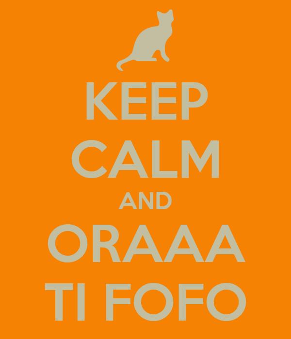 KEEP CALM AND ORAAA TI FOFO
